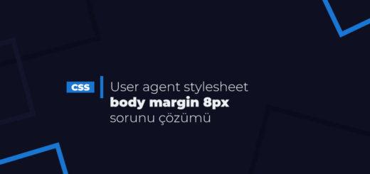 User agent stylesheet body margin 8px sorunu çözümü