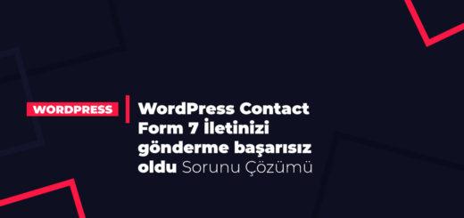 WordPress Contact Form 7 İletinizi gönderme başarısız oldu Sorunu Çözümü