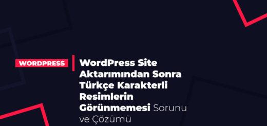 WordPress Site Aktarımından Sonra Türkçe Karakterli Resimlerin Görünmemesi Sorunu ve Çözümü