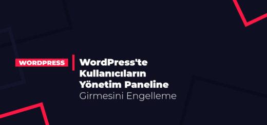 WordPress'te Kullanıcıların Yönetim Paneline Girmesini Engelleme