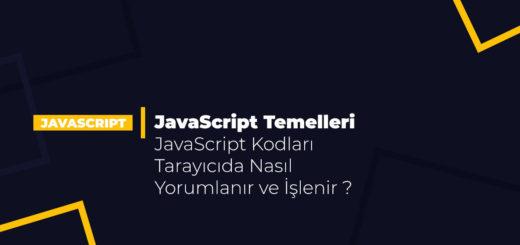 JavaScript Temelleri - JavaScript Kodları Tarayıcıda Nasıl Yorumlanır ve İşlenir ?