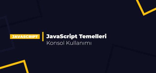 JavaScript Temelleri - Konsol Kullanımı