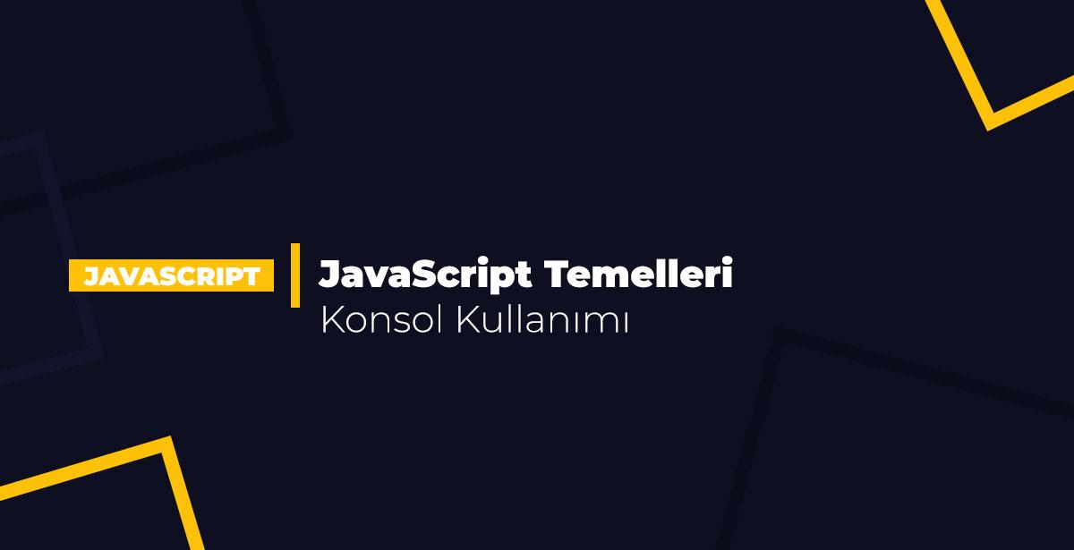 javascript-temelleri-konsol-kullanimi