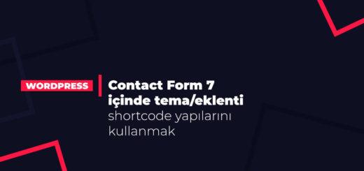 Contact Form 7 içinde tema/eklenti shortcode yapılarını kullanmak