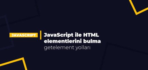 JavaScript ile HTML elementlerini bulma ( getelement yolları)