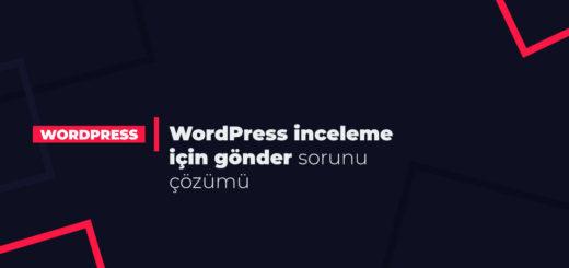WordPress inceleme için gönder sorunu çözümü