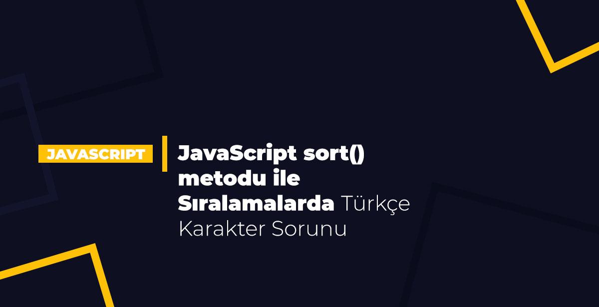 JavaScript sort() metodu ile Sıralamalarda Türkçe Karakter Sorunu
