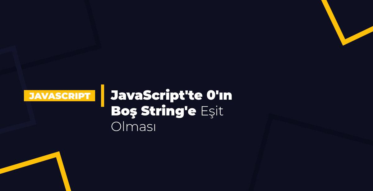 JavaScript'te 0'ın Boş String'e Eşit Olması