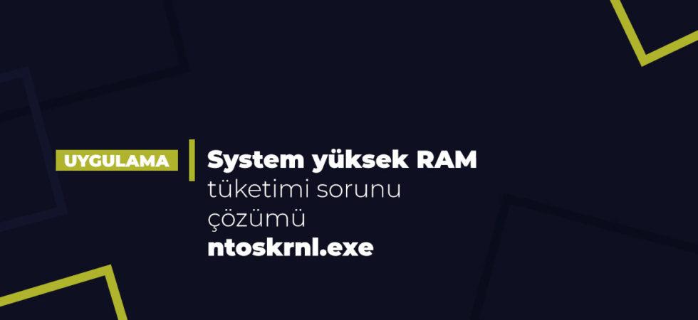 System yüksek RAM tüketimi sorunu çözümü (ntoskrnl.exe)