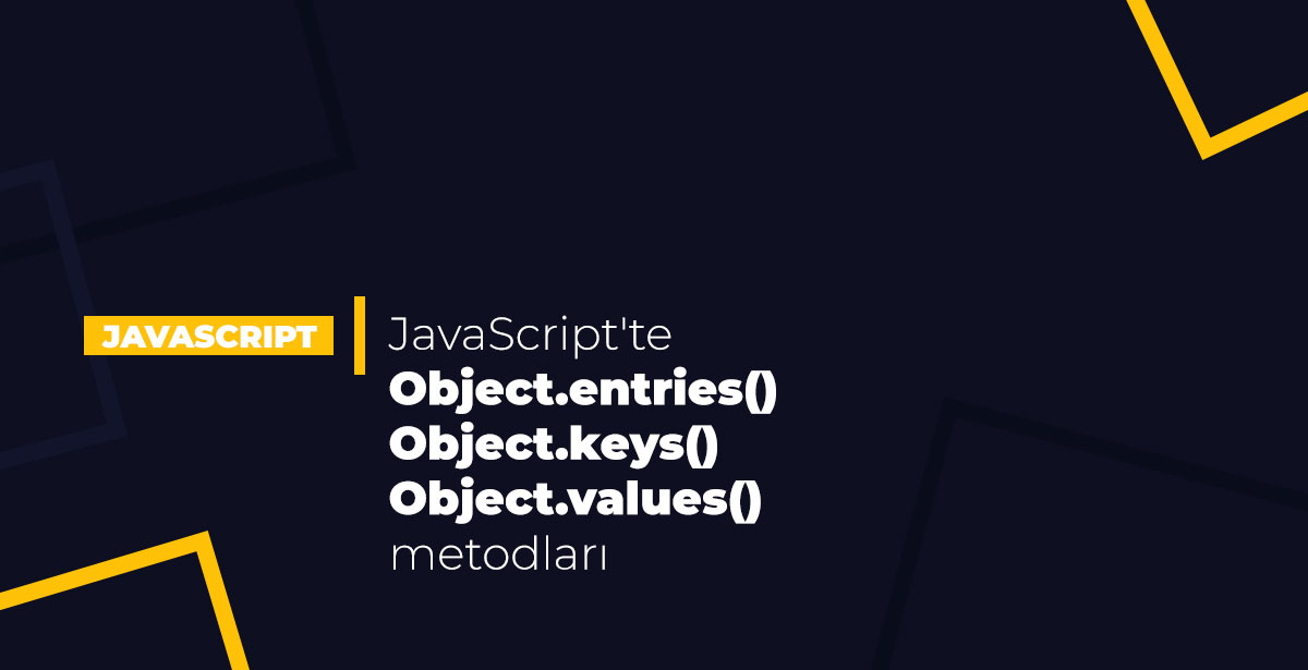 JavaScript'te Object.entries(), Object.keys() ve Object.values() metodları
