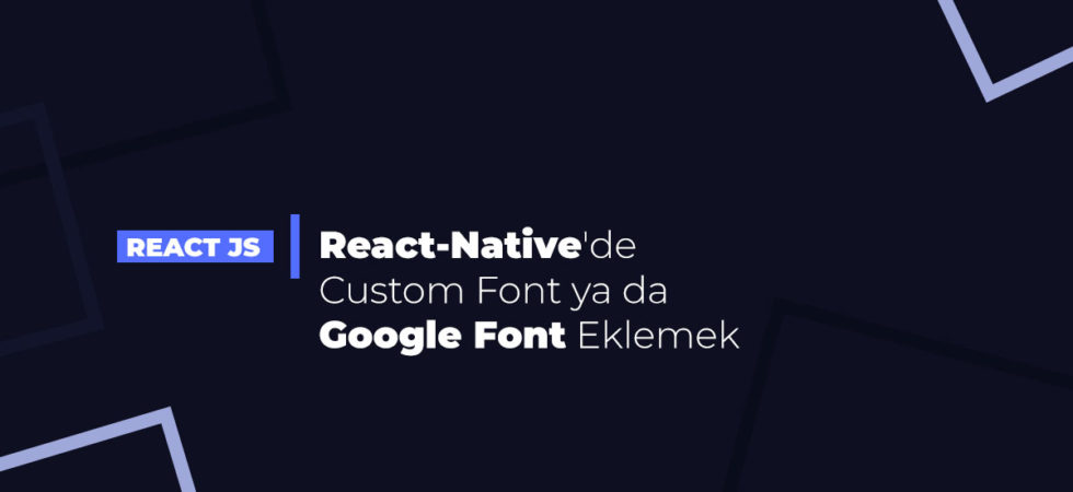 React-Native'de Custom Font ya da Google Font Eklemek